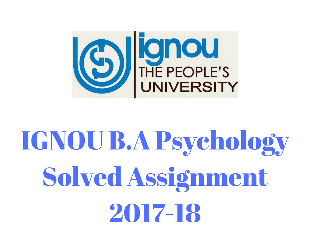 IGNOU B.A PSYCHOLOGY SOLVED ASSIGNMENT 2017-2018