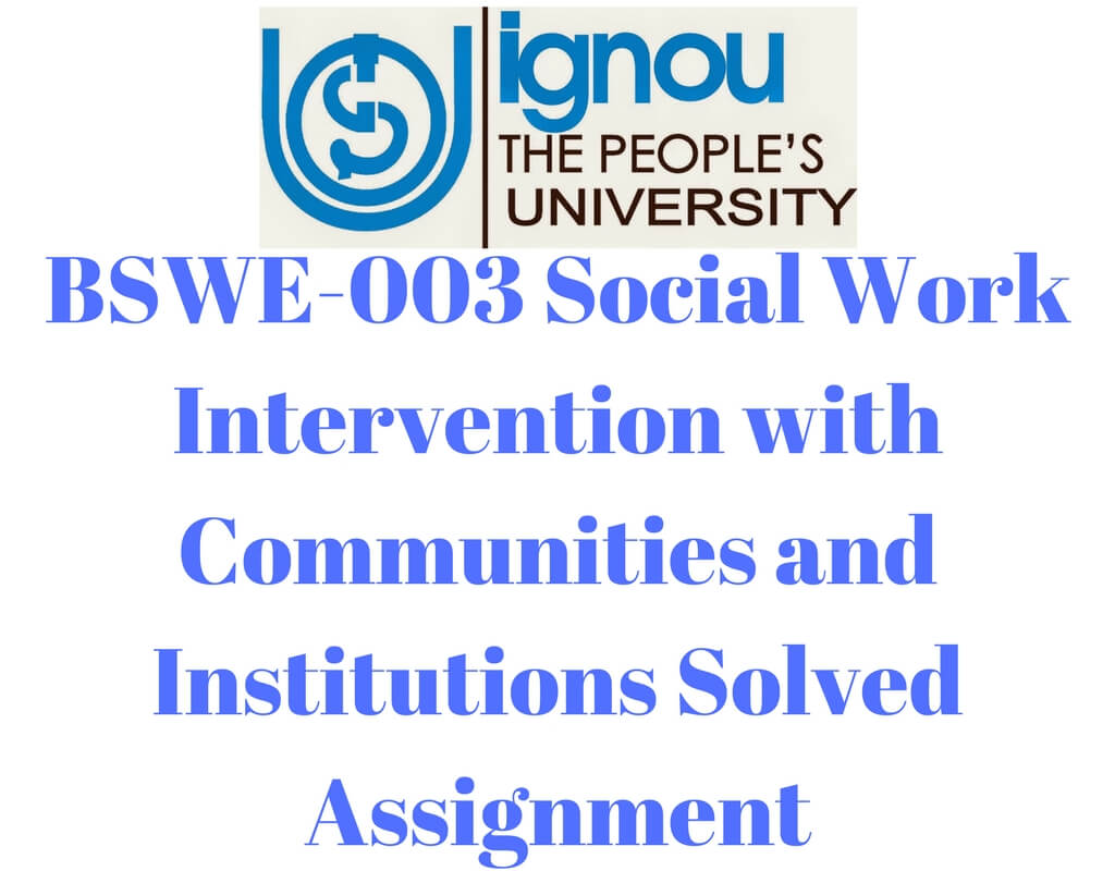 BSWE-003 Social Work Intervention with Communities and Institutions Solved Assignment