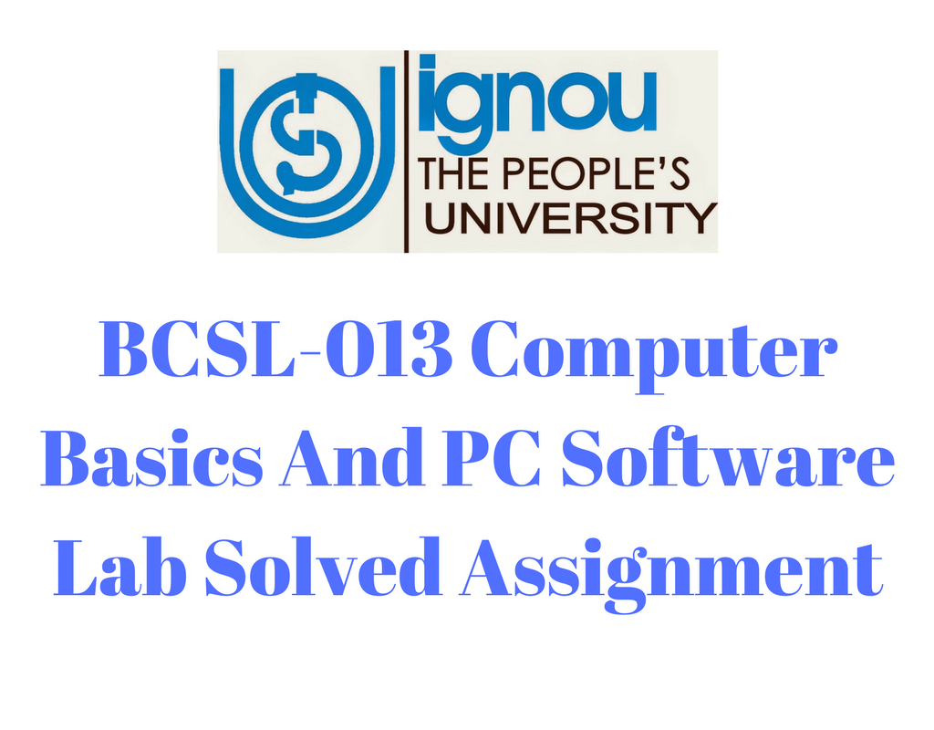 BCSL-013 Computer Basics And PC Software Lab Solved Assignment