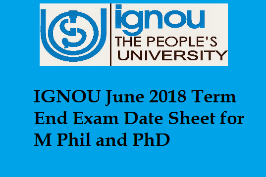 IGNOU June 2018 Term End Exam Date Sheet for M Phil and PhD