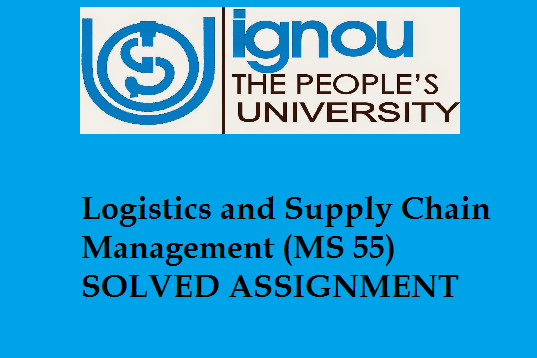 Logistics and Supply Chain Management MS 55 SOLVED ASSIGNMENT